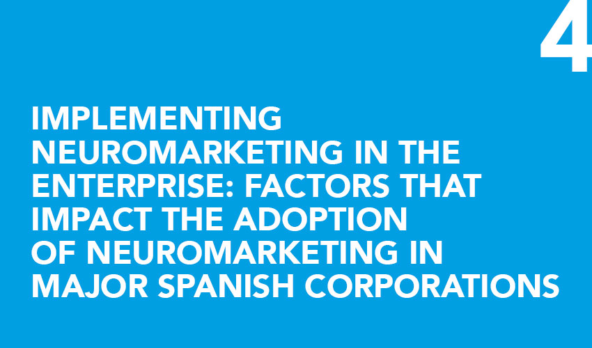 Implementing neuromarketing in the enterprise: factors that impact the adoption of neuromarketing in Major Spanish Corporations