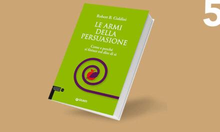 Le armi della persuasione: come e perché si finisce col dire di sì