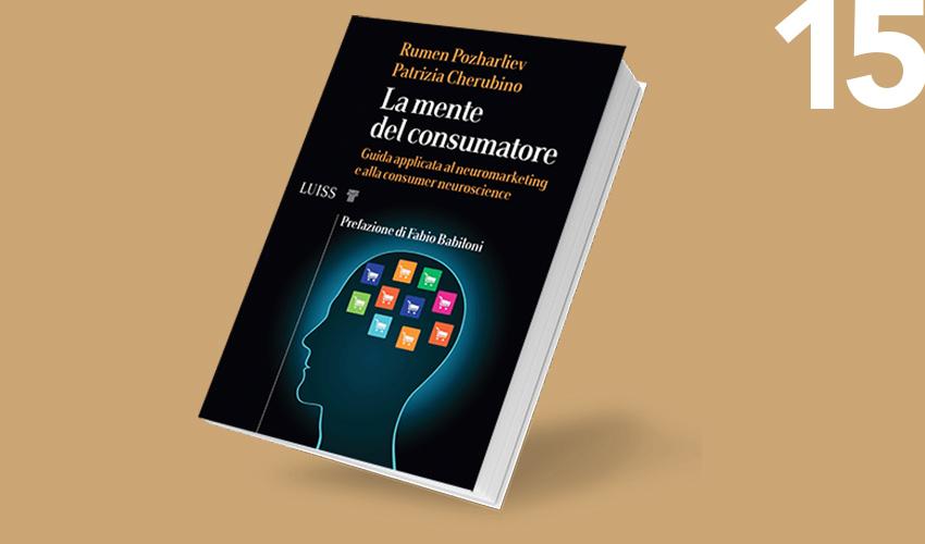 La mente del consumatore: guida applicata al neuromarketing e alla consumer neuroscience
